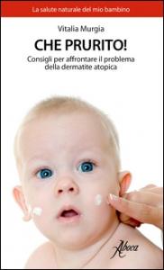 Che prurito ! : consigli per affrontare il problema della dermatite atopica / Vitalia Murgia