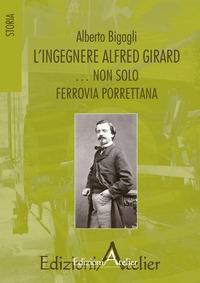 L'ingegnere Alfred Girard... ...non solo ferrovia porrettana