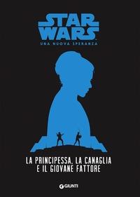Star Wars: Una nuova speranza: La principessa, la canaglia e il giovane fattore