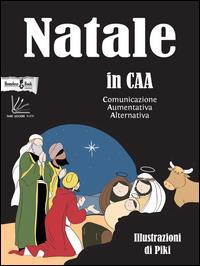 Natale in CAA : Comunicazione Aumentativa e Alternativa / illustrazioni di Piki ; testi e traduzione in CAA a cura di Homeless Book ; progetto a cura di FARE LEGGERE TUTTI