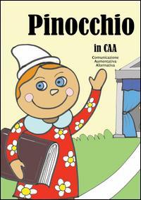 Pinocchio in CAA : Comunicazione Aumentativa e Alternativa / testi e illustrazioni di Raffaella di Vaio ; traduzione in CAA a cura di Coop Il Cerchio ; progetto a cura di FARE LEGGERE TUTTI