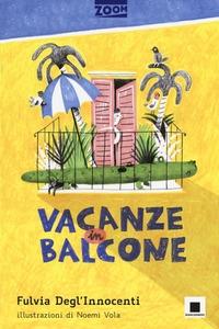 Vacanze in balcone / Fulvia Degl'Innocenti ; illustrazioni di Noemi Vola
