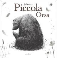 Piccola Orsa / Jo Weaver ; traduzione di Carla Ghisalberti