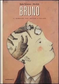 Bruno : il bambino che imparò a volare / un racconto di Nadia Terranova ; illustrato da Ofra Amit