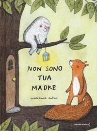 Non sono tua madre / Marianne Dubuc ; traduzione di Paolo Cesari