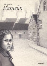 Hamelin : la città del silenzio / Alice Barberini
