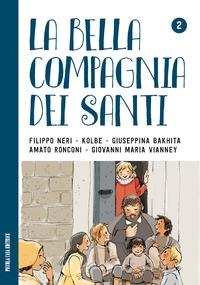 La bella compagnia dei Santi. 2: Filippo Neri, Kolbe, Giuseppina Bakhita, Amato Ronconi, Giovanni Maria Vianney