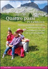 Quattro passi in famiglia : trekking, escursioni e bicicletta in Trentino Alto Adige : 66 giornate outdoor e tanti altri suggerimenti / di Micol Forti