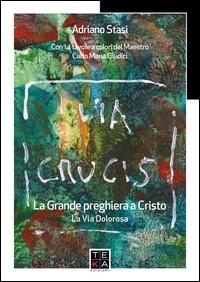 Via Crucis : la grande preghiera a Cristo : la via dolorosa / Adriano Stasi ; con 14 tavole a colori del maestro Carlo Maria Giudici