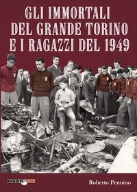 Gli immortali del grande Torino e i ragazzi del 1949