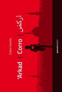 'Arkad = Corro = ... / Chiara Cannito ; prefazione di Asmae Dachan ; [traduzione in inglese di Emanuele Noviello]