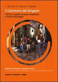 Il Cammino dei Briganti : 100 km a piedi tra paesi medievali e natura selvaggia / Luca Gianotti, Alberto Liberati, Fabiana Mapelli