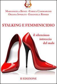 Stalking e femminicidio, il silenzioso intreccio del male