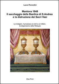 Mantova 1848: il saccheggio della Basilica di S. Andrea e la distruzione dei Sacri Vasi