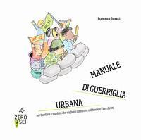 Manuale di guerriglia urbana per bambine e bambini che vogliono conoscere e difendere i loro diritti