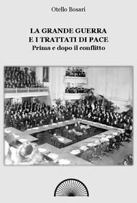 La Grande guerra e i trattati di pace prima e dopo il conflitto