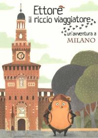 Un'avventura a Milano / ideato e scritto da Camilla M. Anselmi ; illustrato da Valentina Fontana