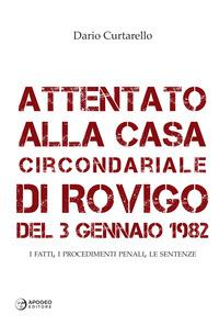 Attentato alla Casa Circondariale di Rovigo del 3 gennaio 1982. I fatti, i procedimenti penali, le sentenze