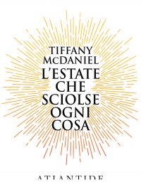L'estate che sciolse ogni cosa / Tiffany McDaniel ; traduzione di Lucia Olivieri