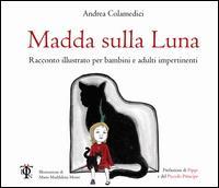 Madda sulla luna : racconto illustrato per bambini e adulti impertinenti / Andrea Colamedici ; illustrazioni di Maria Maddalena Monti