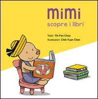 Mimi scopre i libri / testo Yih-Fen Chou ; illustrazioni Chih-Yuan Chen