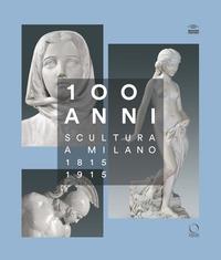100 anni: scultura a Milano, 1815-1915