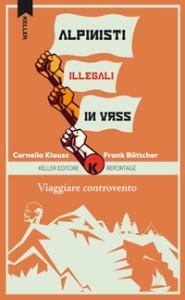 Viaggiare controvento. 2: Alpinisti illegali in URSS