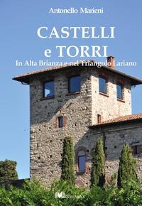 Castelli e torri : in Alta Brianza e nel Triangolo Lariano / Antonello Marieni