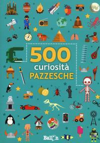500 curiosità pazzesche