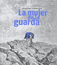 La mujer de la guarda / Sara Bertrand, Alejandra Acosta