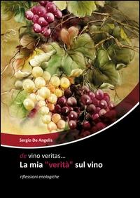 """De vino veritas...la mia """"verità"""" sul vino"""