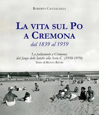 La vita sul Po a Cremona dal 1839 al 1959
