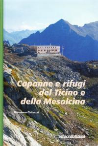 Capanne e rifugi del Canton Ticino e della Mesolcina